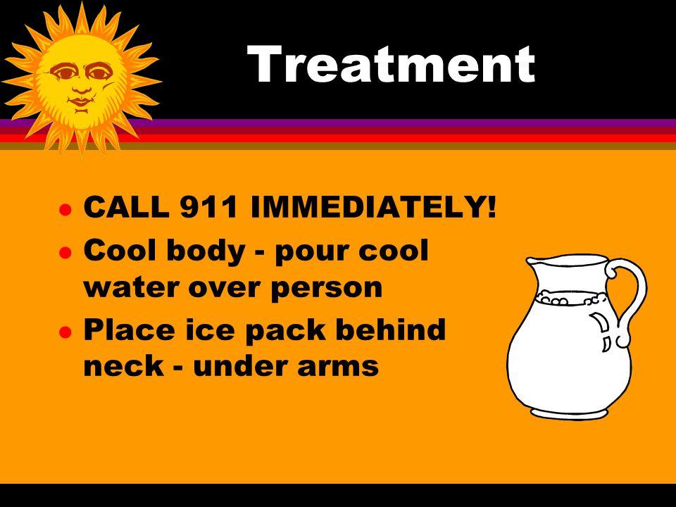 Treatment l CALL 911 IMMEDIATELY.
