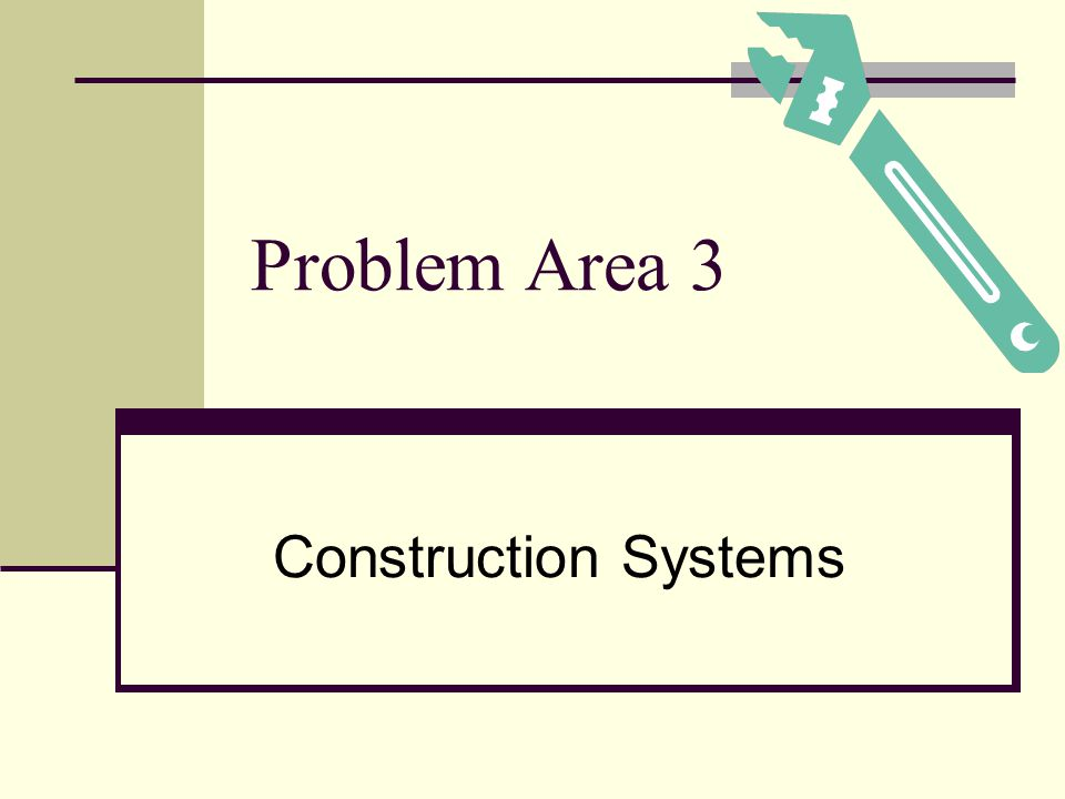 Problem Area 3 Construction Systems