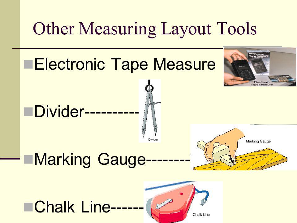 Other Measuring Layout Tools Electronic Tape Measure Divider----------- Marking Gauge--------- Chalk Line---------