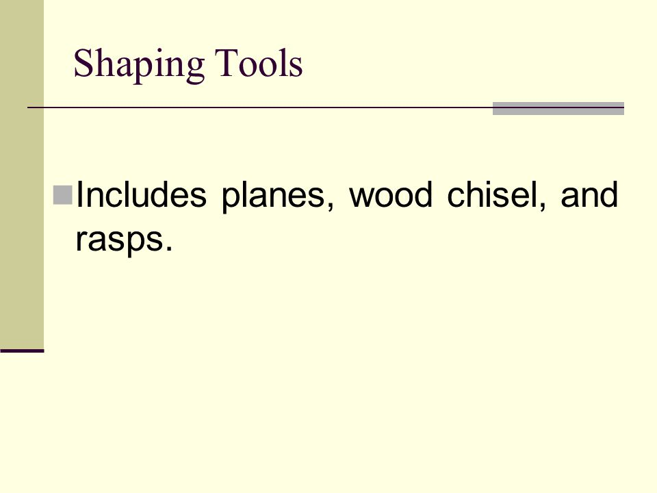 Shaping Tools Includes planes, wood chisel, and rasps.