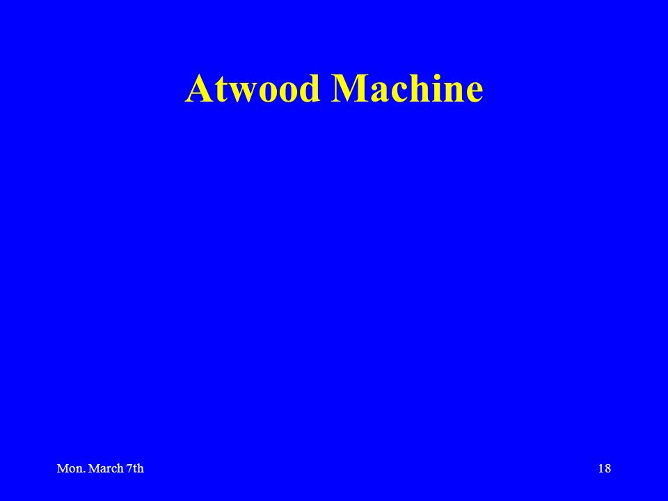 Mon. March 7th18 Atwood Machine