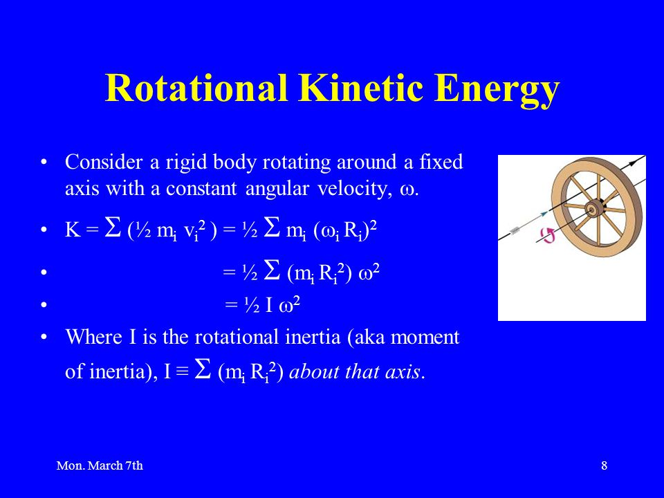Mon. March 7th8 Rotational Kinetic Energy Consider a rigid body rotating around a fixed axis with a constant angular velocity, . K =  (½ m i v i 2 )