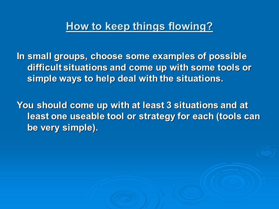 How to keep things flowing.