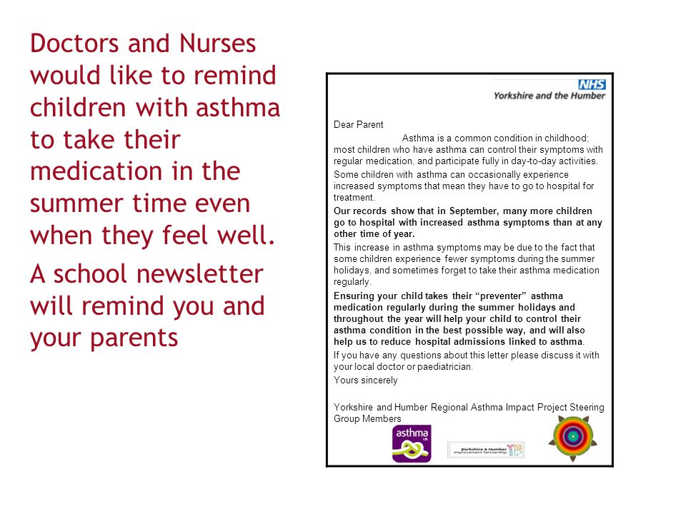 Doctors and Nurses would like to remind children with asthma to take their medication in the summer time even when they feel well. A school newsletter