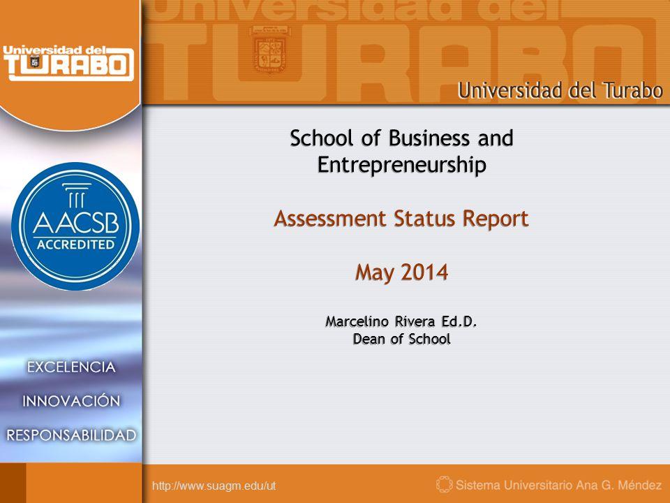 http://www.suagm.edu/ut School of Business and Entrepreneurship Assessment Status Report May 2014 Marcelino Rivera Ed.D.