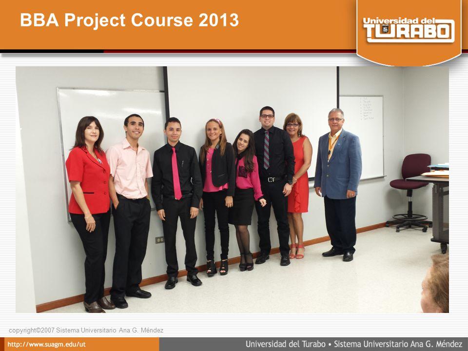 copyright©2007 Sistema Universitario Ana G. Méndez BBA Project Course 2013