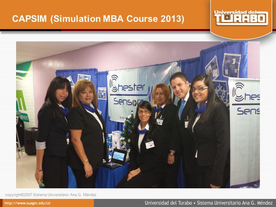 copyright©2007 Sistema Universitario Ana G. Méndez CAPSIM (Simulation MBA Course 2013)