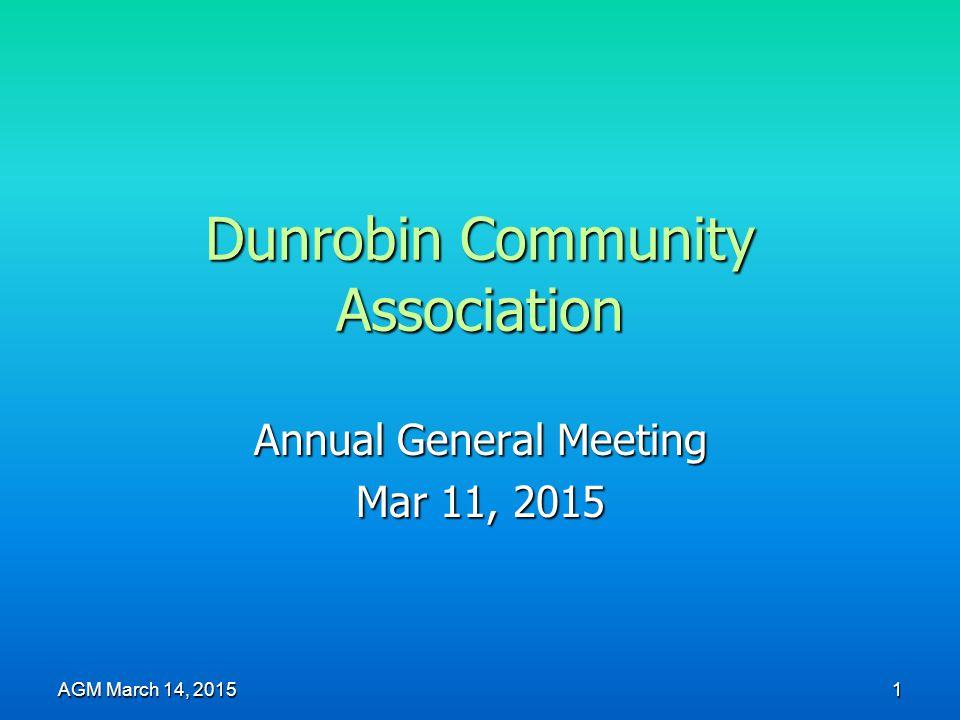 Dunrobin Community Association Annual General Meeting Mar 11, 2015 AGM March 14, 2015 1