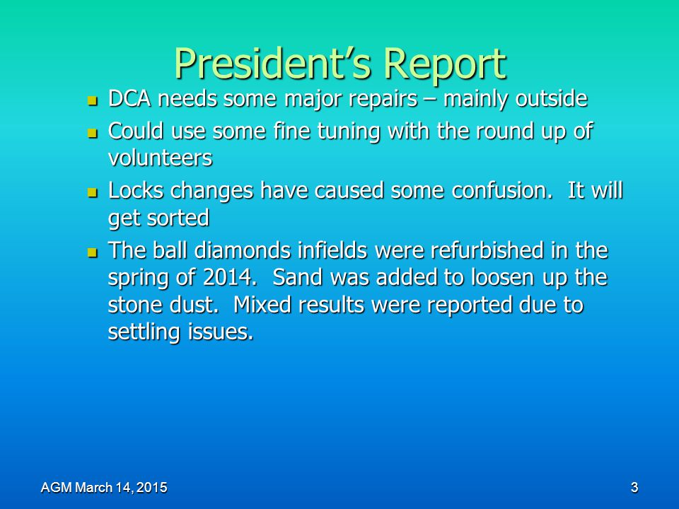 President's Report DCA needs some major repairs – mainly outside DCA needs some major repairs – mainly outside Could use some fine tuning with the round up of volunteers Could use some fine tuning with the round up of volunteers Locks changes have caused some confusion.