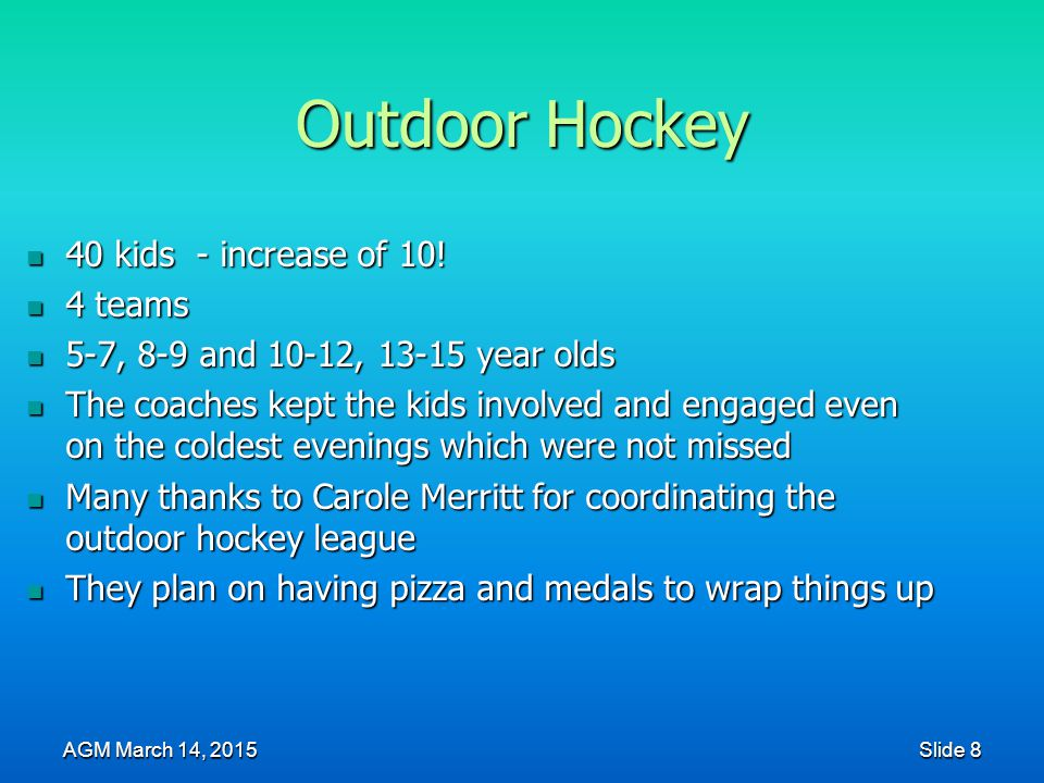 Outdoor Hockey 40 kids - increase of 10! 40 kids - increase of 10! 4 teams 4 teams 5-7, 8-9 and 10-12, 13-15 year olds 5-7, 8-9 and 10-12, 13-15 year