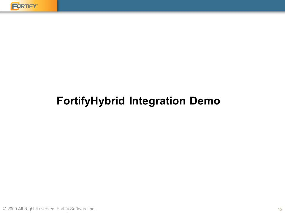 © 2009 All Right Reserved Fortify Software Inc. FortifyHybrid Integration Demo 15