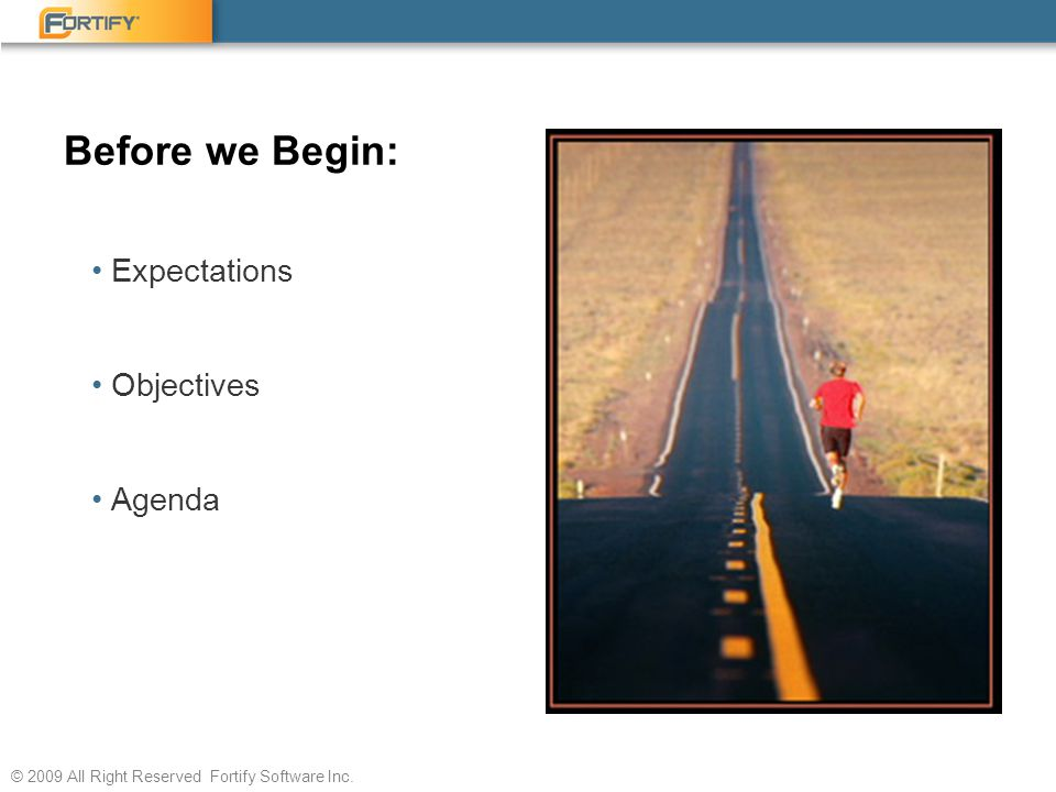 © 2009 All Right Reserved Fortify Software Inc. Before we Begin: Expectations Objectives Agenda
