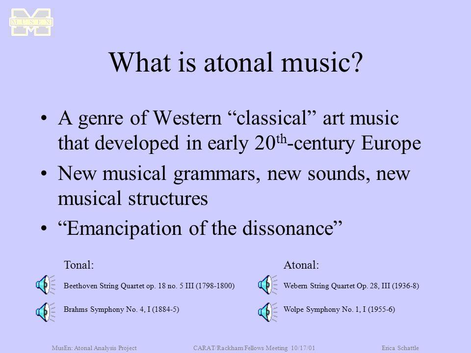 MusEn: Atonal Analysis ProjectCARAT/Rackham Fellows Meeting 10/17/01Erica Schattle What is atonal music.