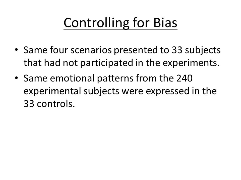 Controlling for Bias Same four scenarios presented to 33 subjects that had not participated in the experiments. Same emotional patterns from the 240 e