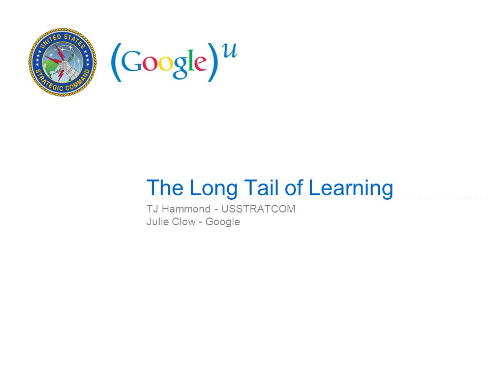TJ Hammond - USSTRATCOM Julie Clow - Google The Long Tail of Learning