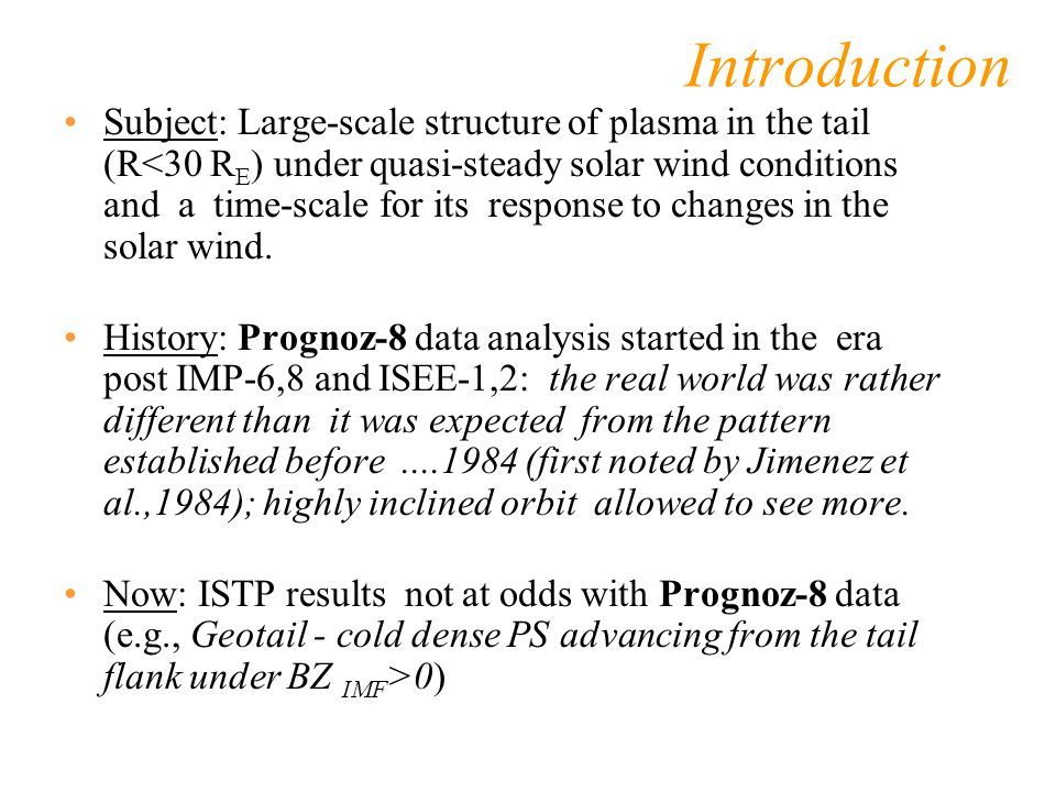 Introduction Subject: Large-scale structure of plasma in the tail (R<30 R E ) under quasi-steady solar wind conditions and a time-scale for its respon