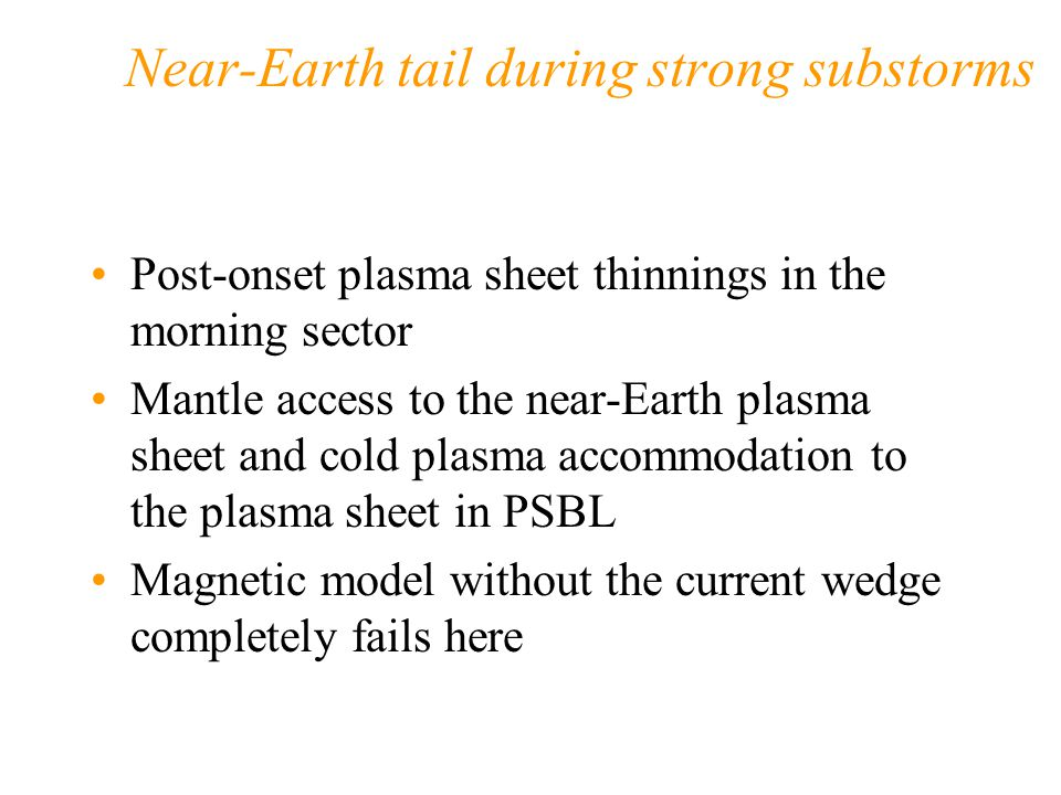 Near-Earth tail during strong substorms Post-onset plasma sheet thinnings in the morning sector Mantle access to the near-Earth plasma sheet and cold
