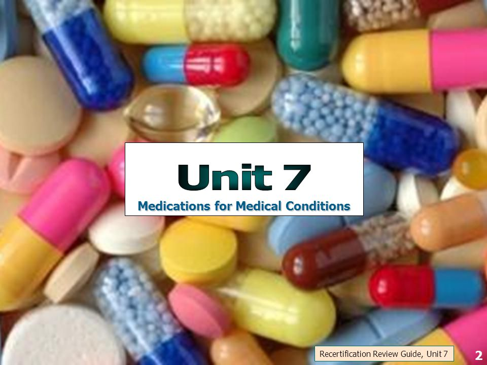 Medications for Medical Conditions Recertification Review Guide, Unit 7 2