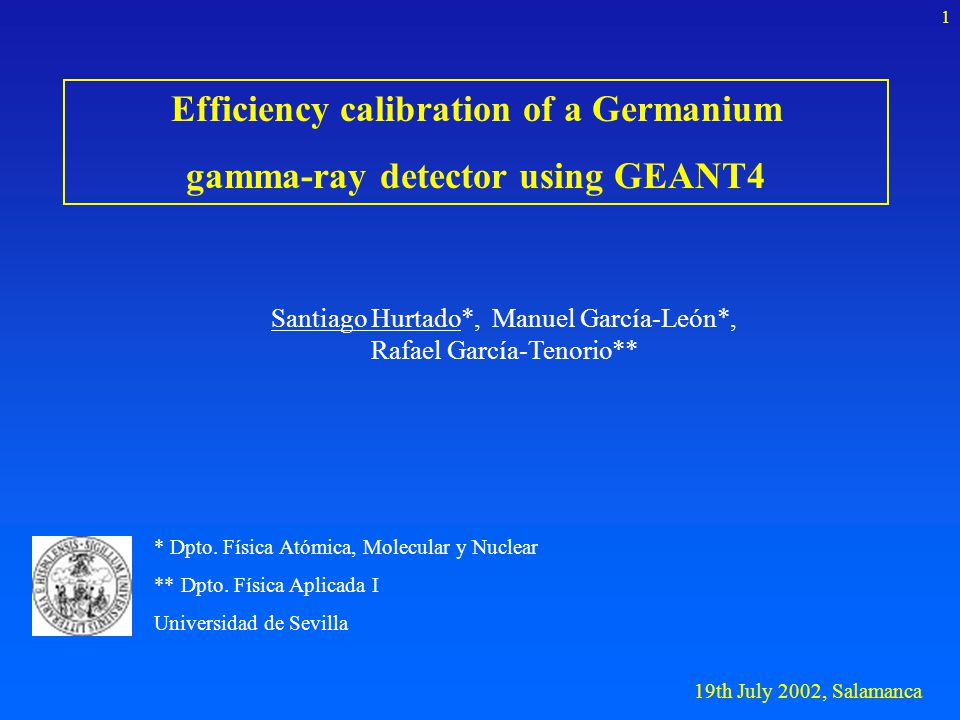 19th July 2002, Salamanca 1 Efficiency calibration of a Germanium gamma-ray detector using GEANT4 * Dpto.