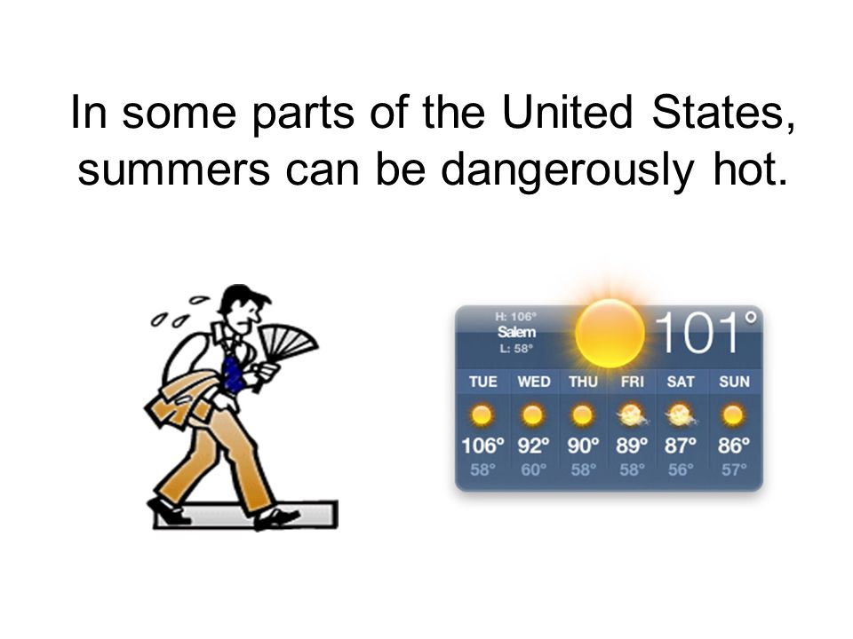 In some parts of the United States, summers can be dangerously hot.