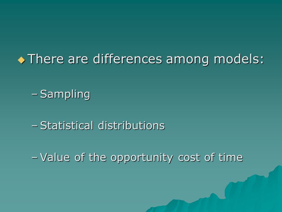  There are differences among models: –Sampling –Statistical distributions –Value of the opportunity cost of time