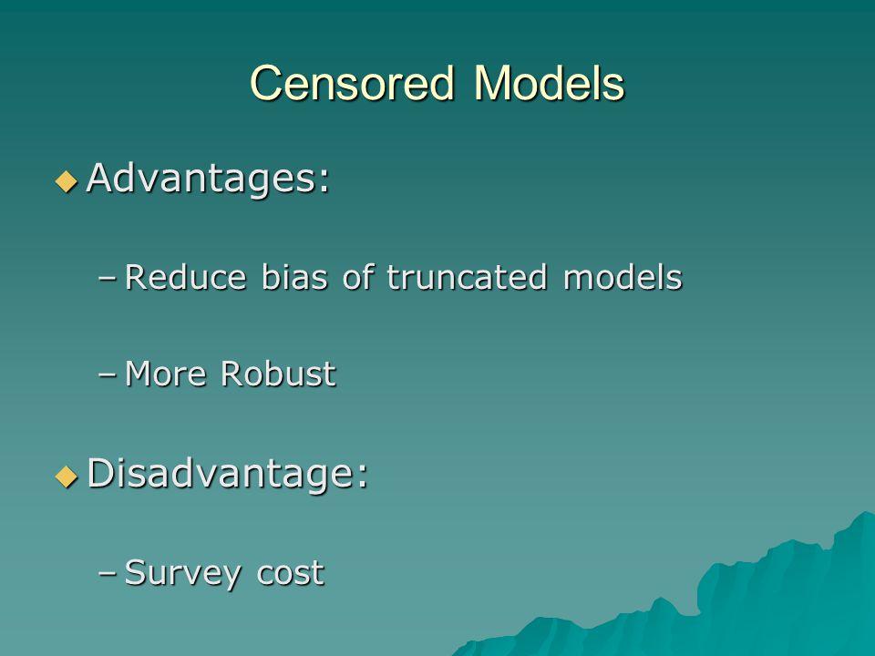 Censored Models  Advantages: –Reduce bias of truncated models –More Robust  Disadvantage: –Survey cost