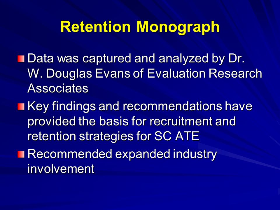 Retention Monograph Data was captured and analyzed by Dr. W. Douglas Evans of Evaluation Research Associates Key findings and recommendations have pro