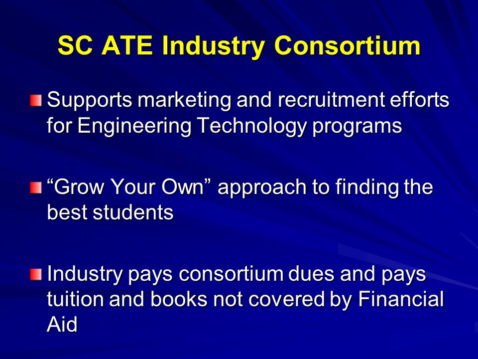 """SC ATE Industry Consortium Supports marketing and recruitment efforts for Engineering Technology programs """"Grow Your Own"""" approach to finding the best"""