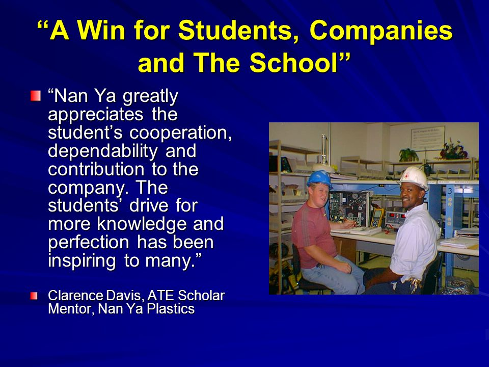 """""""A Win for Students, Companies and The School"""" """"Nan Ya greatly appreciates the student's cooperation, dependability and contribution to the company. T"""