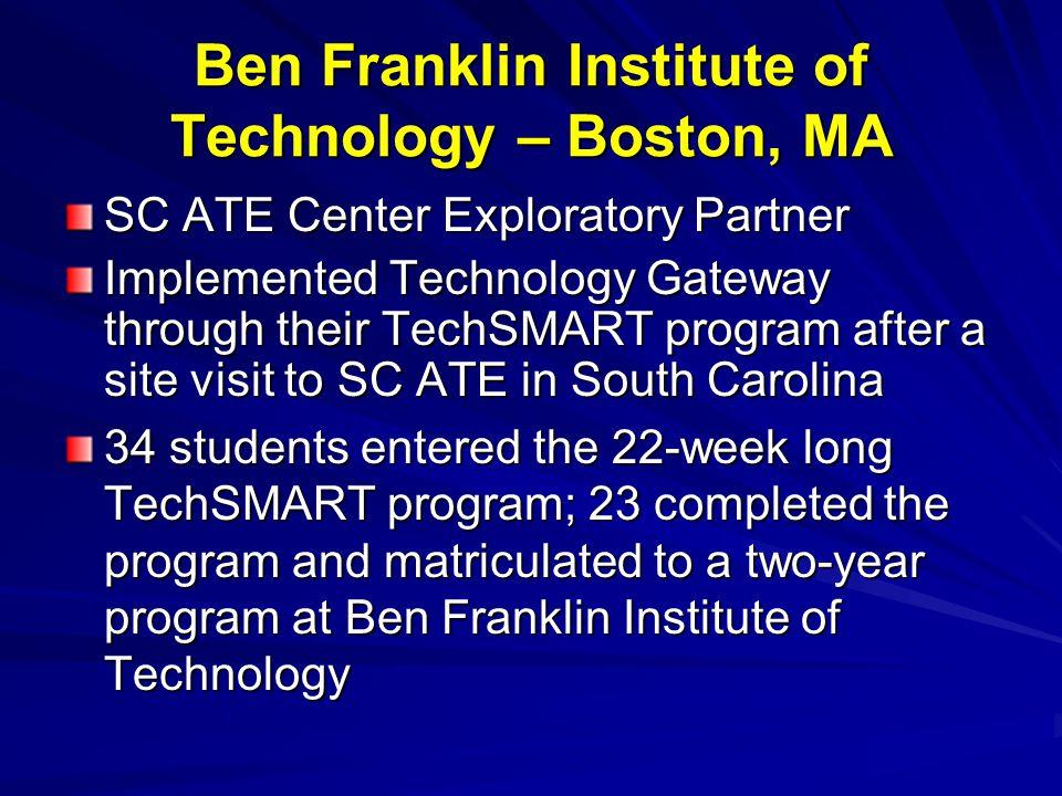 Ben Franklin Institute of Technology – Boston, MA SC ATE Center Exploratory Partner Implemented Technology Gateway through their TechSMART program aft