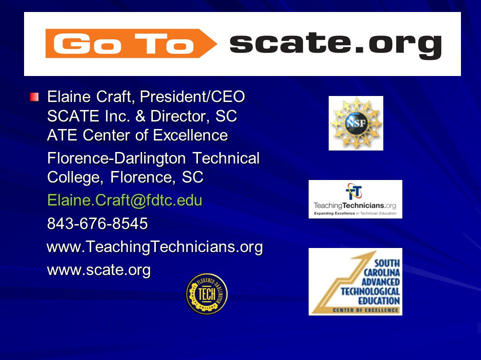 Elaine Craft, President/CEO SCATE Inc. & Director, SC ATE Center of Excellence Florence-Darlington Technical College, Florence, SC Elaine.Craft@fdtc.e