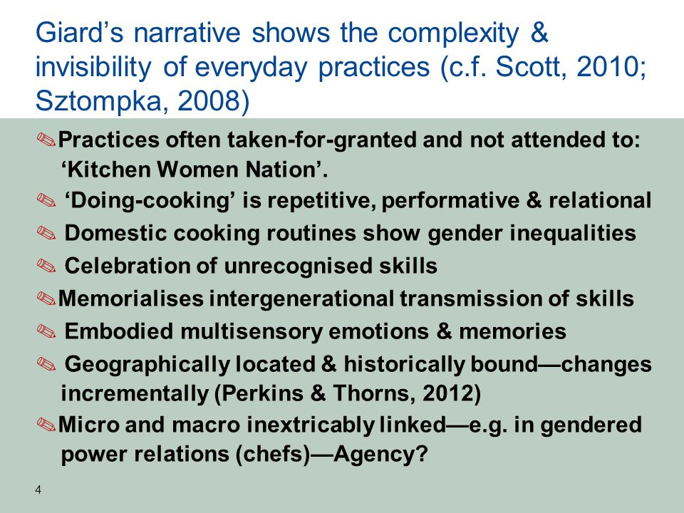 Giard's narrative shows the complexity & invisibility of everyday practices (c.f. Scott, 2010; Sztompka, 2008) ✎ Practices often taken-for-granted and