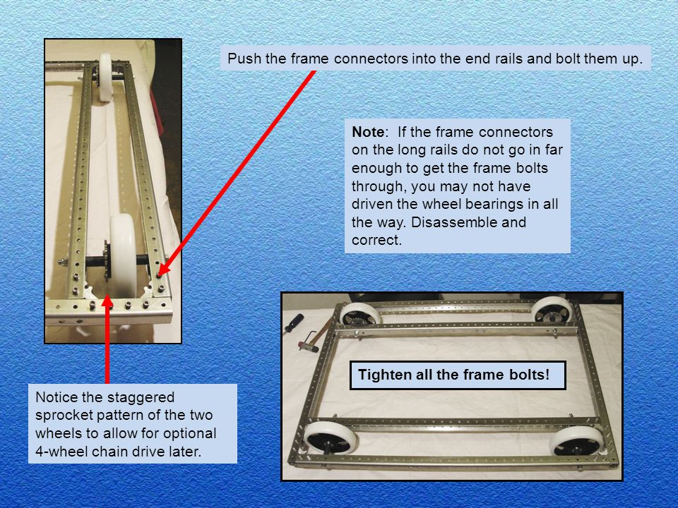 Push the frame connectors into the end rails and bolt them up. Note: If the frame connectors on the long rails do not go in far enough to get the fram