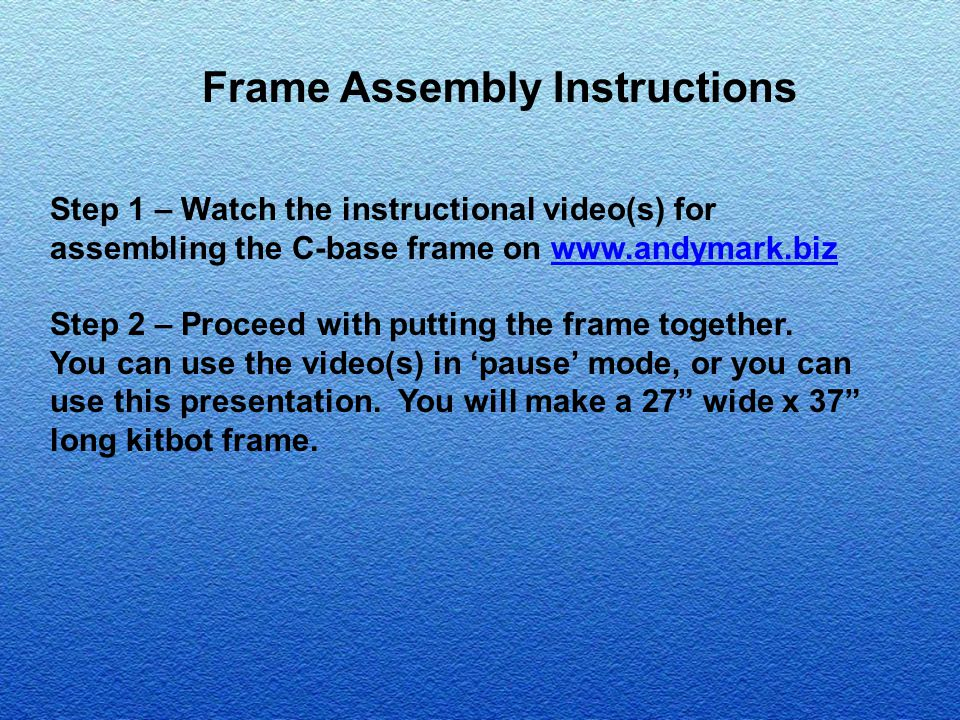 Frame Assembly Instructions Step 1 – Watch the instructional video(s) for assembling the C-base frame on www.andymark.bizwww.andymark.biz Step 2 – Pro