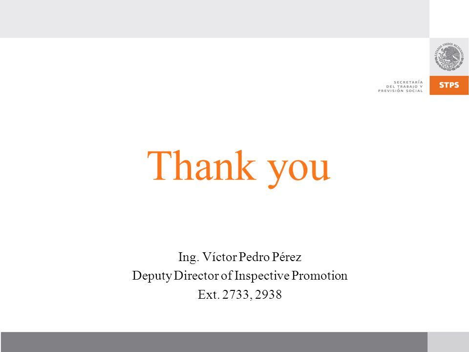 Thank you Ing. Víctor Pedro Pérez Deputy Director of Inspective Promotion Ext. 2733, 2938
