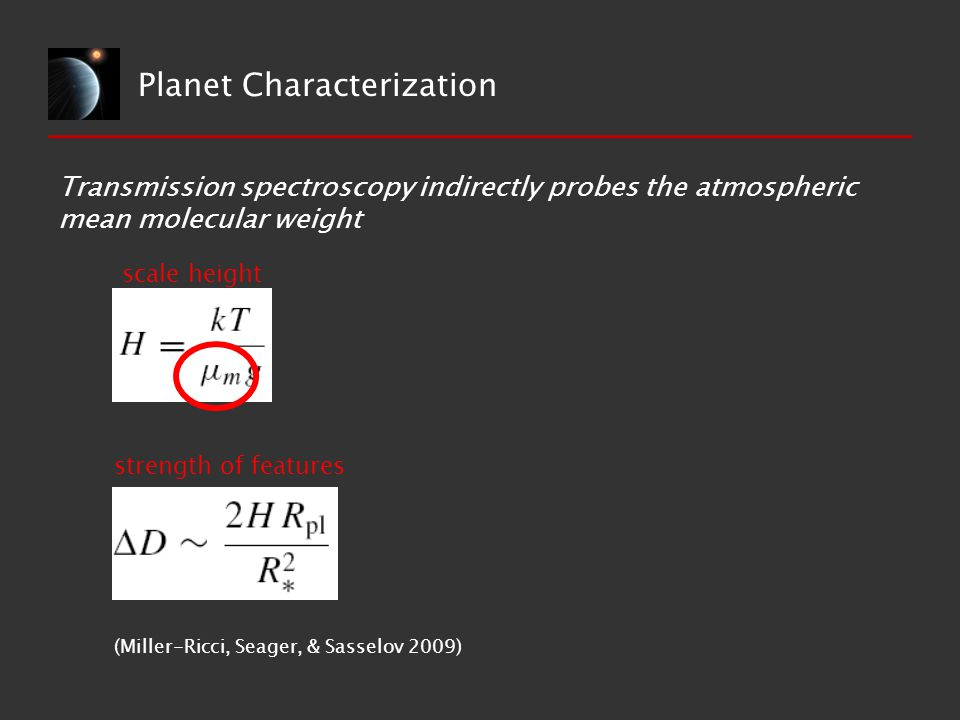 Planet Characterization Transmission spectroscopy indirectly probes the atmospheric mean molecular weight scale height strength of features (Miller-Ri