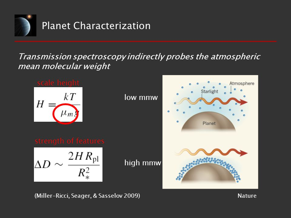 Planet Characterization Transmission spectroscopy indirectly probes the atmospheric mean molecular weight (Miller-Ricci, Seager, & Sasselov 2009) scal