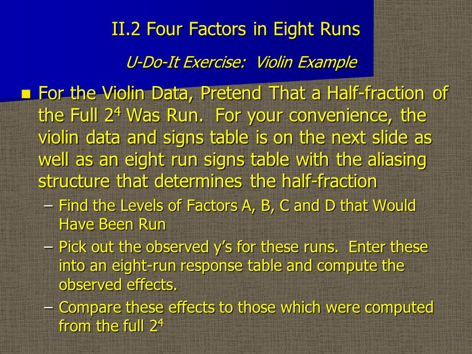 II.2 Four Factors in Eight Runs U-Do-It Exercise: Violin Example For the Violin Data, Pretend That a Half-fraction of the Full 2 4 Was Run.