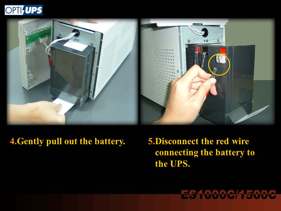 4.Gently pull out the battery.5.Disconnect the red wire connecting the battery to the UPS.