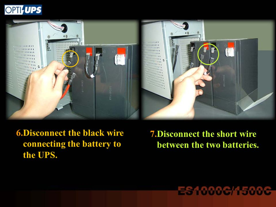 6.Disconnect the black wire connecting the battery to the UPS. 7.Disconnect the short wire between the two batteries.