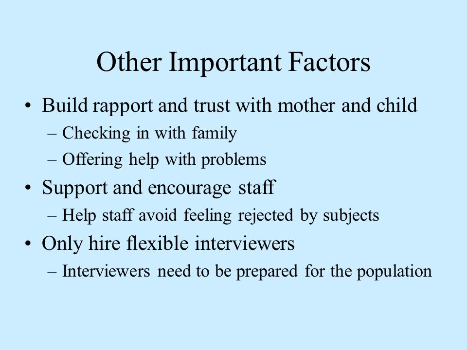 Other Important Factors Build rapport and trust with mother and child –Checking in with family –Offering help with problems Support and encourage staf
