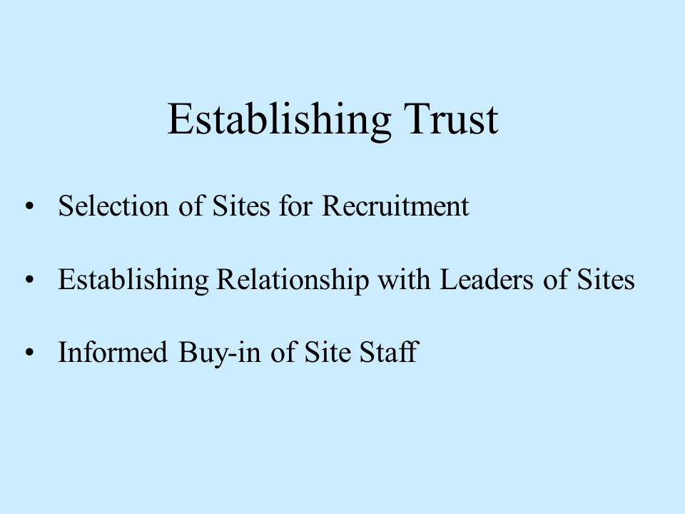 Establishing Trust Selection of Sites for Recruitment Establishing Relationship with Leaders of Sites Informed Buy-in of Site Staff