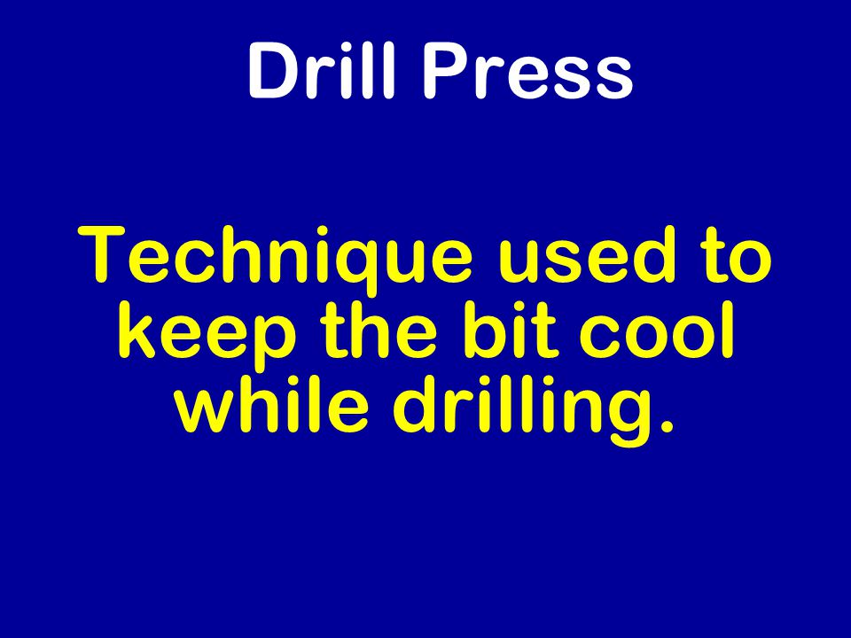 Drill Press Technique used to keep the bit cool while drilling.