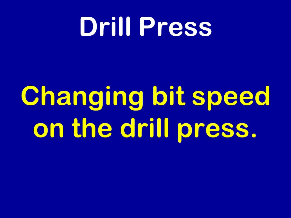 Drill Press Changing bit speed on the drill press.