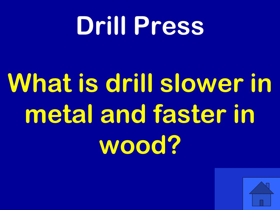 Drill Press What is drill slower in metal and faster in wood