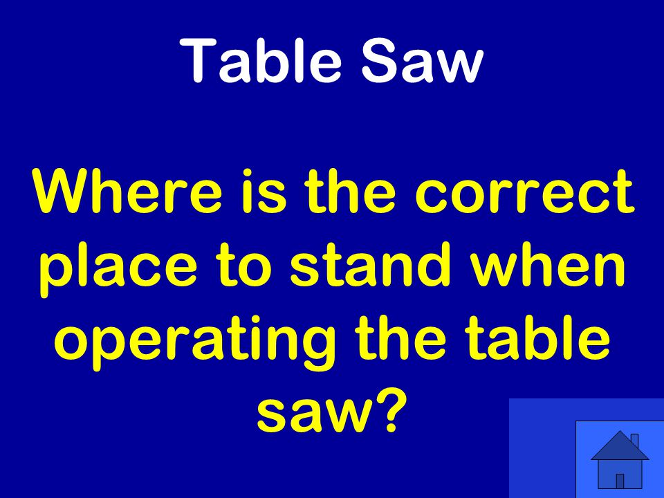Table Saw Where is the correct place to stand when operating the table saw