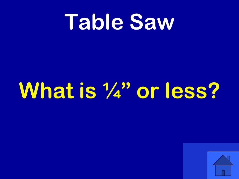 Table Saw What is ¼ or less