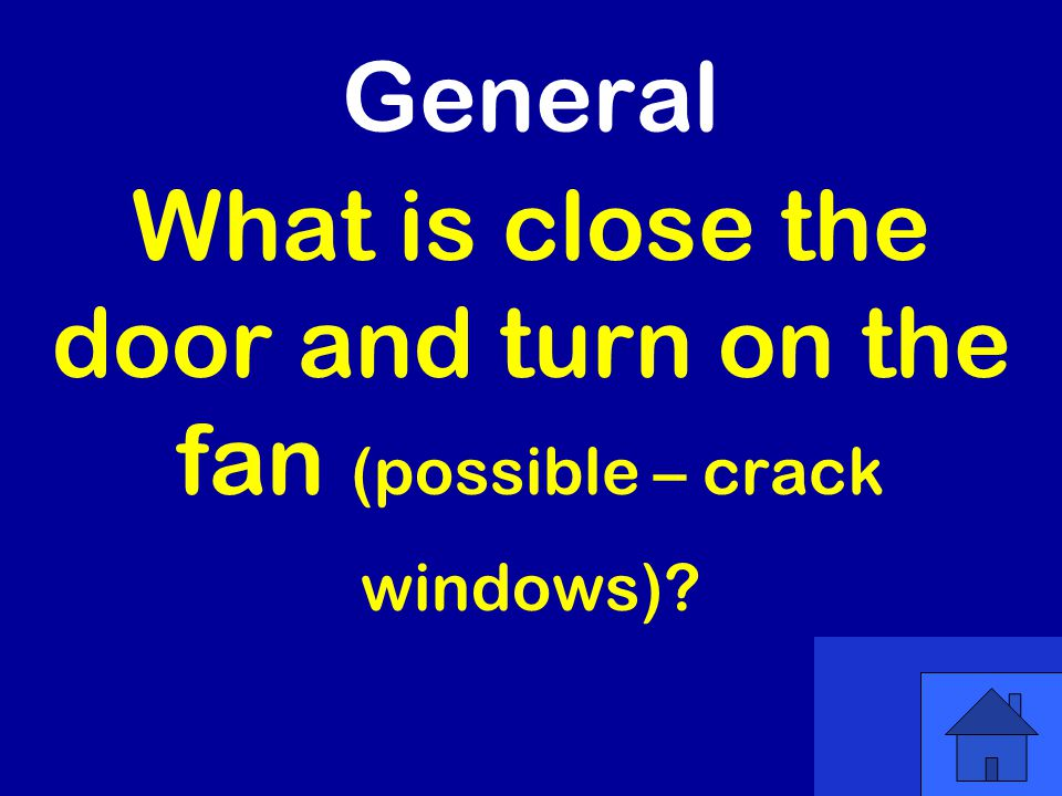 General What is close the door and turn on the fan (possible – crack windows)