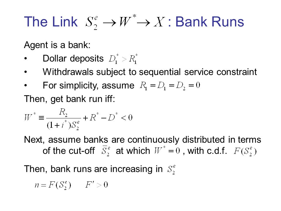 The Link : Bank Runs Agent is a bank: Dollar deposits Withdrawals subject to sequential service constraint For simplicity, assume Then, get bank run i