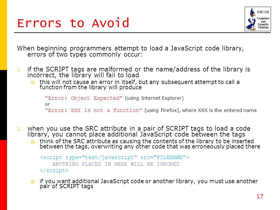 17 Errors to Avoid When beginning programmers attempt to load a JavaScript code library, errors of two types commonly occur: 1.